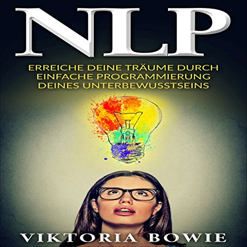 NLP: Erreiche deine Träume durch einfache Programmierung des Unterbewusstseins [NLP: Achieve your dreams by simply programming the subconscious mind] audiobook cover art