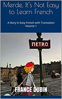 Merde, It's Not Easy to Learn French: A Story In Easy French with Translation Volume 1 (French Edition) by [France Dubin, Zoë Dubin]
