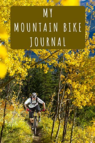 My Mountain Bike Journal: With Professional Interior To Record All Details - 120 Pages