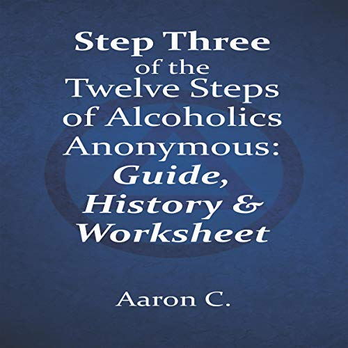 Step Three of the Twelve Steps of Alcoholics Anonymous: Guide & History cover art