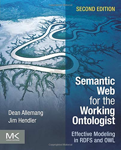 Compare Textbook Prices for Semantic Web for the Working Ontologist: Effective Modeling in RDFS and OWL 2 Edition ISBN 9780123859655 by Allemang, Dean,Hendler, James