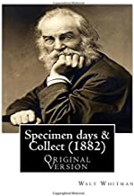 "Specimen days & Collect (1882) By: Walt Whitman (Original Version): Walter ""Walt"" Whitman ( May 31, 1819 – March 26, 1892)..."