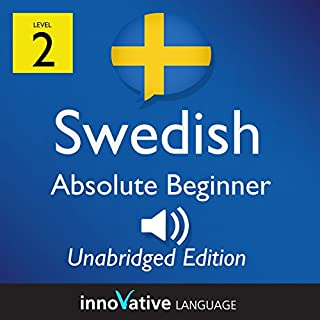 Learn Swedish - Level 2 Absolute Beginner Swedish, Volume 1: Lessons 1-25     Absolute Beginner Swedish #1              By:                                                                                                                                 Innovative Language Learning                               Narrated by:                                                                                                                                 SwedishPod101.com                      Length: 7 hrs and 41 mins     Not rated yet     Overall 0.0