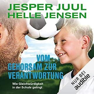 Vom Gehorsam zur Verantwortung                   Autor:                                                                                                                                 Jesper Juul,                                                                                        Helle Jensen                               Sprecher:                                                                                                                                 Bernd Reheuser                      Spieldauer: 9 Std. und 7 Min.     2 Bewertungen     Gesamt 5,0