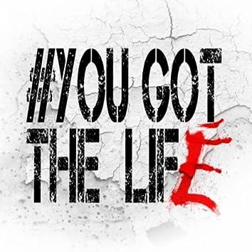 #YouGotTheLife