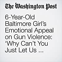 6-Year-Old Baltimore Girl's Emotional Appeal on Gun Violence: 'Why Can't You Just Let Us Grow Up?''s image