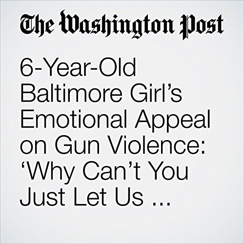 6-Year-Old Baltimore Girl's Emotional Appeal on Gun Violence: 'Why Can't You Just Let Us Grow Up?' copertina