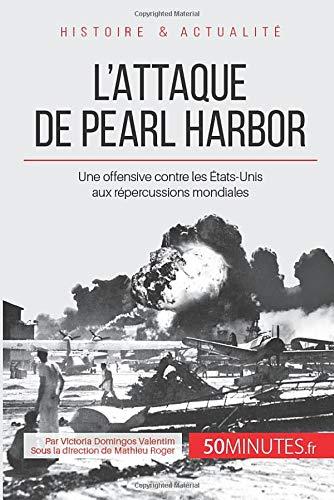 L'attaque de Pearl Harbor: Une offensive contre les États-Unis aux répercussions mondiales