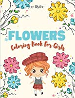 Flowers Coloring Book For Girls: Amazing Coloring and Activity book for Girls Flowers Coloring pages for Teens and Girls ages 3-9, Easy Flower Patterns