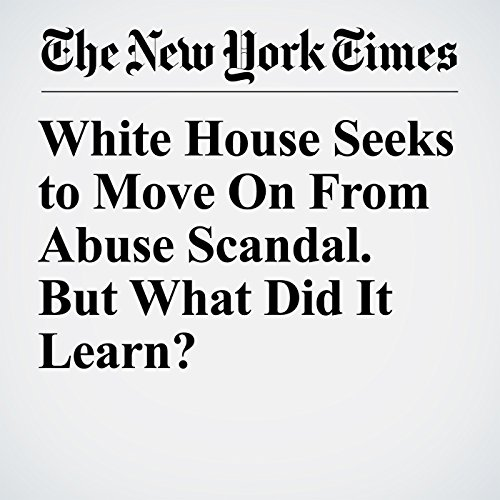 White House Seeks to Move On From Abuse Scandal. But What Did It Learn? copertina