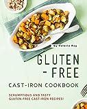 Gluten-Free Cast-Iron Cookbook: Scrumptious and Tasty Gluten-Free Cast-Iron Recipes!