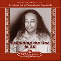 Beholding the One in All: An Informal Talk by Paramahansa Yogananda (Collector's)