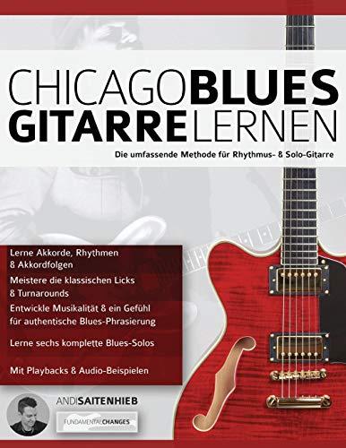 Chicago Blues Gitarre Lernen: Die umfassende Methode für Rhythmus- & Solo-Gitarre (Blues Gitarre spielen, Band 6)