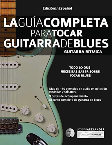 La Guía Completa para Tocar Guitarra de Blues - Guitarra Rítmica: Edición En Español: 1