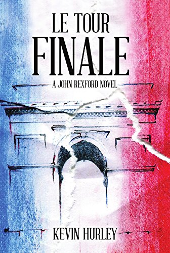 Download Le Tour Finale: A JOHN REXFORD NOVEL (English Edition) B01CLNKEB8