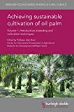 Achieving sustainable cultivation of oil palm Volume 1: Introduction, breeding and cultivation techniques (Burleigh Dodds Series in Agricultural Science Book 27)