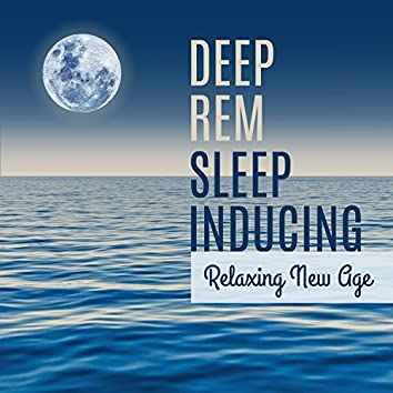 Deep Rem Sleep Inducing: Relaxing New Age, Calm Nature Sounds and Instrumental Background Music for Meditation & Reduce Stress