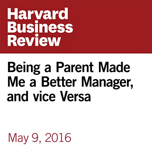 Being a Parent Made Me a Better Manager, and Vice Versa copertina