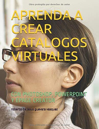 APRENDA A CREAR CATALOGOS VIRTUALES: CON PHOTOSHOP, POWERPOINT Y EPAGE CREATOR (1)の詳細を見る