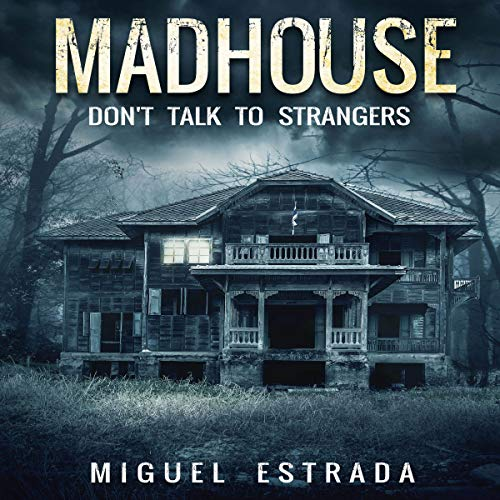 Madhouse     A Suspenseful Horror              By:                                                                                                                                 Miguel Estrada                               Narrated by:                                                                                                                                 Zak Price                      Length: 2 hrs and 11 mins     18 ratings     Overall 4.6
