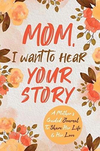 by Mason, Jeffrey :: Mom, I Want to Hear Your Story: A Mother's Guided Journal to Share Her Life & Her Love-Paperback