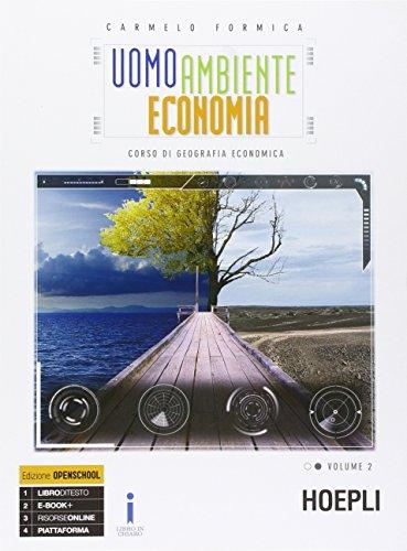 Uomo ambiente economia. Corso di geografia economica. Per le Scuole superiori. Con e-book. Con espansione online (Vol. 2)