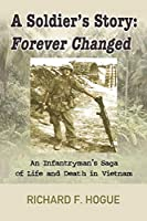 A Soldier's Story: Forever Changed: An Infantryman's Saga of Life and Death in Vietnam