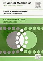 Quantum Mechanics - Nonrelitavistic Theory: Course of Theoretical Physics - Vol. 3 [Paperback] [Jan 01, 2004] Landau