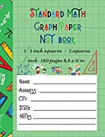 Standard Math Graph Paper Notebook - 1/2 inch squares - 2 squares / inch - 150 pages 8.5 x 11 in: Big Format 150 pages 2x2 Kids Composition Journal Graphing Blank Simple Grid Paper Sudoku Science Students Large College