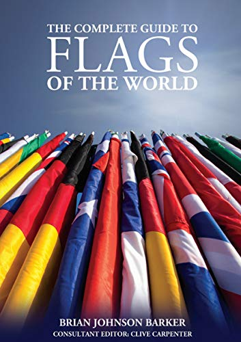 The Complete Guide to Flags of the World, 3rd Edition (IMM Lifestyle Books) 220 Countries & Territories, Over 600 Illustrations & Photos, Flag History & Symbolism, Statistics, De Facto States, & More