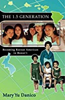 The 1.5 Generation: Becoming Korean American in Hawaii (Intersections: Aisian and Pacific American Transcultural Studies)