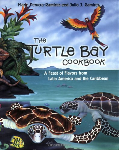 The Turtle Bay Cookbook: A Feast of Flavors from Latin America and the Caribbean (Restaurants)