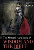 The Oxford Handbook of Wisdom and the Bible (Oxford Handbooks)
