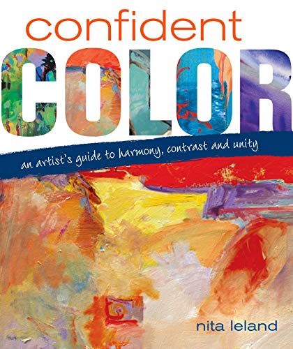 Confident Color: An Artist's Guide To Harmony, Contrast And...