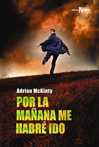Por la mañana me habré ido (Alianza Literaria (AL) - Alianza Negra) de [Adrian McKinty, Eduardo Hojman]