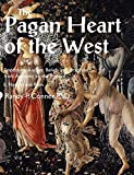 Pagan Heart of the West Embodying Ancient Beliefs and Practices from Antiquity to the Present: II. Nature and Rites