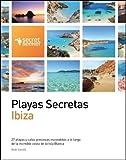 Playas Secretas: Ibiza: 27 Playas y Calas Preciosas Escondidas a Lo Largo de la Increible Costa de la Isla Blanca [Idioma Inglés]