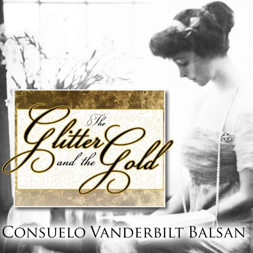 The Glitter and the Gold Audiobook By Consuelo Vanderbilt Balsan cover art