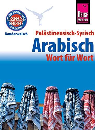 Palästinensisch-Syrisch-Arabisch - Wort für Wort: Kauderwelsch-Sprachführer von Reise Know-Ho: Kauderwelsch-Sprachführer von Reise Know-How
