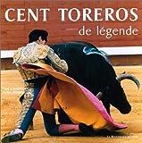 Cent Toreros de légende