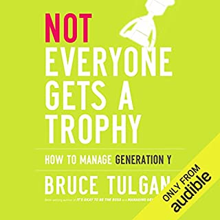 Not Everyone Gets a Trophy     How to Manage Generation Y              By:                                                                                                                                 Bruce Tulgan                               Narrated by:                                                                                                                                 Bill Quinn                      Length: 6 hrs and 21 mins     1 rating     Overall 4.0