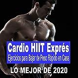 Cardio Hiit Exprés Lo Mejor de 2020 - Ejercicios para Bajar de Peso Rápido en Casa (140 Bpm Treino Hiit - High Intensity Interval Training)