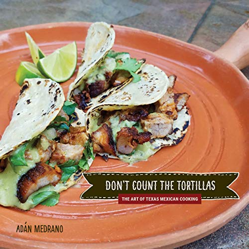 'Don't Count the Tortillas': The Art of Texas Mexican Cooking (Grover E. Murray Studies in the American Southwest)