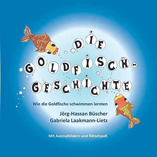 Die Goldfisch-Geschichte: Wie die Goldfische schwimmen lernten: Mit Ausmalbildern und Rätselspaß