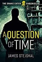 A Question of Time (The Snake Eater Chronicles)