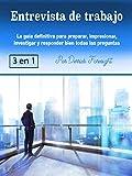 Entrevista de trabajo: La guía definitiva para preparar, impresionar, investigar y responder bien todas las preguntas