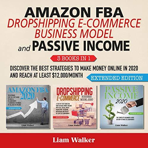 Amazon FBA, Dropshipping E-Commerce Business Model and Passive Income: 3 Books in 1 cover art