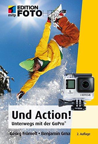 Und Action! (mitp Edition FotoHits): Unterwegs mit der GoPro®-Kamera