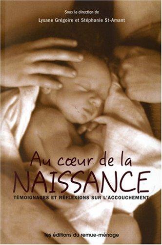 Au coeur de la naissance : Témoignages et réflexions sur l'accouchement