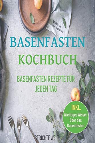 Basenfasten Kochbuch: Basenfasten Rezepte für jeden Tag